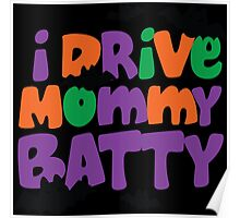 I Drive Mommy Batty Poster