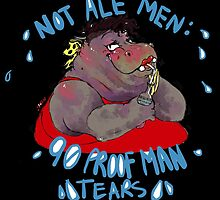 Not Ale Men: 90 Proof Man Tears by spittleguts
