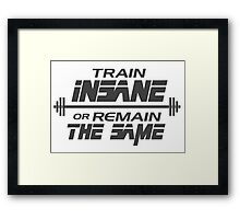 Train insane or remain the same Framed Print