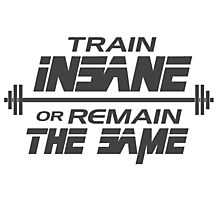 Train insane or remain the same Photographic Print