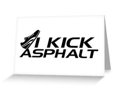 I kick asphalt Greeting Card