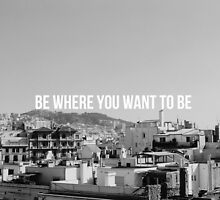 Barcelona Be Where You Want to Be by Indea Vanmerllin