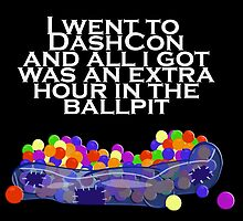 I went to dashcon and all I got was an extra hour in the ballpit by ISwearInItalian