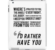 I'D RATHER HAVE YOU iPad Case/Skin