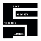 I don't know how to do this anymore by skcele