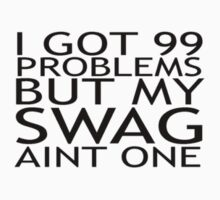 I GOT 99 PROBLEMS BUT MY SWAG AINT ONE T-Shirts by redbuble2014