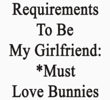 Requirements To Be My Girlfriend: *Must Love Bunnies  by supernova23