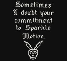 Sometimes I doubt your commitment to Sparkle Motion by princessbedelia