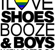 I LOVE SHOES BOOZE AND BOYS WITH TATTOOS by Michae23