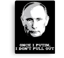 Once I Putin, I Don't Pull Out - Vladimir Putin Shirt 1B Canvas Print
