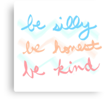 be silly be honest be kind Canvas Print