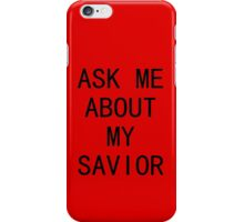 Ask Me About My Savior iPhone Case/Skin
