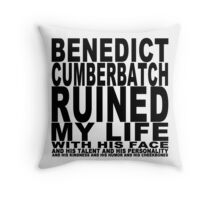 Benedict Cumberbatch Ruined My Life (with his face) Throw Pillow