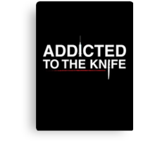 Addicted To The Knife Canvas Print