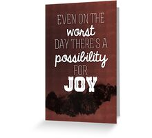 Even on the worst day there's a possibility for joy Greeting Card