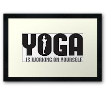 Yoga is working on yourself Framed Print