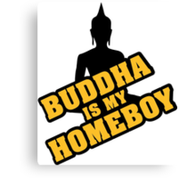 Buddha is my homeboy Canvas Print