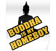 Buddha is my homeboy Poster