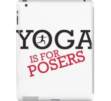 Yoga is for posers iPad Case/Skin