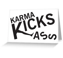 Karma Kicks ass Greeting Card