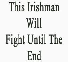 This Irishman Will Fight Until The End  by supernova23