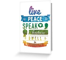 Live peace, speak kindness, dwell in possibility Greeting Card