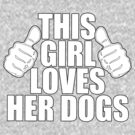 THIS GIRL LOVES HER DOGS by red addiction