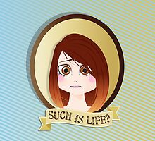 Such is Life? by Larissa Morales