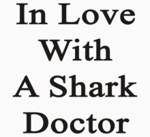 In Love With A Shark Doctor  by supernova23