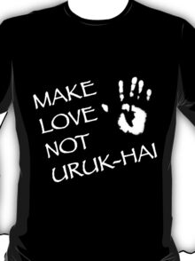 Make Love Not Uruk-hai T-Shirt