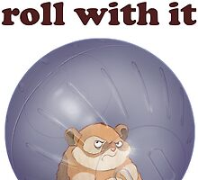 YOU roll with it (with text) by MonkeyMind