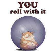 YOU roll with it (with text) Photographic Print