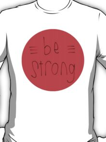 Be Strong (Red) T-Shirt