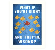 You're right, and they're wrong? Art Print