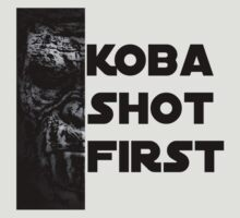 KOBA SHOT FIRST (BLACK LETTER) by Takotaguy