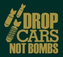 Drop Cars Not Bombs (5) by PlanDesigner