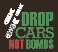 Drop Cars Not Bombs (1) by PlanDesigner