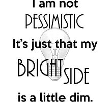 Not Pessimistic Just a Dim Bright Side by Rachel Flanagan