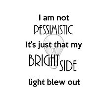 I'm not Pessimistic It's just that my light blew out Photographic Print
