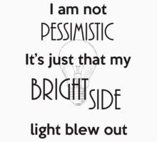I'm not Pessimistic It's just that my light blew out T-Shirt