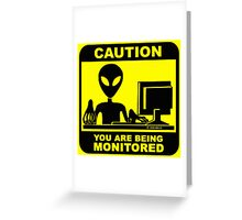 Caution! you are under monitor Greeting Card