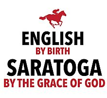 """Funny """"English by birth, Saratoga by the grace of god"""" Accessories Photographic Print"""