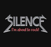 Silence | I'm about to rock by piedaydesigns