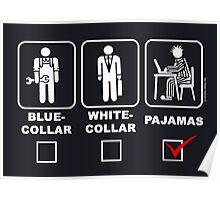 Blue collar,white collar or pajama Poster