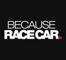 BECAUSE RACE CAR (1) by PlanDesigner