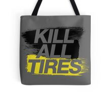 Kill All Tires (2) Tote Bag