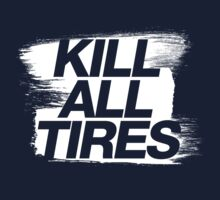 Kill All Tires (5) by PlanDesigner