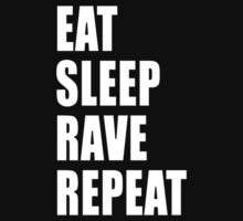 Eat Sleep Rave Repeat by Phoxphire
