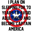 I plan on sleeping for 70 years to avoid adulthood and become Captain America by Connie Yu