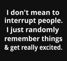 I Don't Mean To Interrupt People by coolfuntees